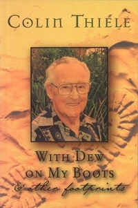 Colin Thiele - With Dew on My Boots & Other Footprints.