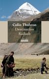 Colin Thubron - Destination Kailash - La montagne sacrée du Tibet.