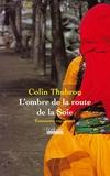 Colin Thubron - L'ombre de la route de la Soie.