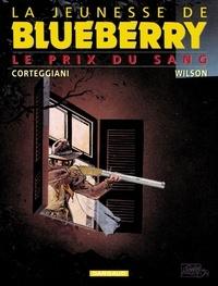 Colin Wilson et François Corteggiani - La jeunesse de Blueberry Tome 9 : Le prix du sang.