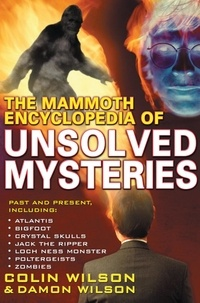 Colin Wilson - The Mammoth Encyclopedia of the Unsolved.