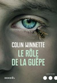 Colin Winnette - Le rôle de la guêpe.