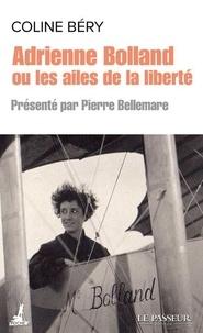 Coline Béry - Adrienne Bolland ou les ailes de la liberté.