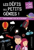 Coline Creton et Rémy Léglise - Les défis des petits génies ! - Du CM1 au CM2, 9-10 ans.