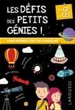 Coline Creton et Rémy Léglise - Les défis des petits génies ! - Du CP au CE1, 6-7 ans.