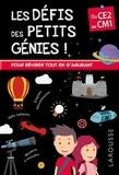Coline Creton et Rémy Léglise - Les défis des petits génies ! - Du CE2 au CM1, 8-9 ans.