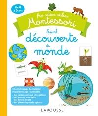 Coline Creton et Rémy Léglise - Mes cahiers ateliers Montessori spécial découverte du monde.