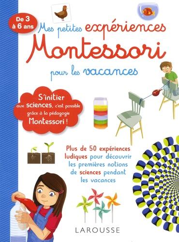 Coline Creton et Rémy Léglise - Mes petites expériences Montessori pour les vacances - De 3 à 6 ans.