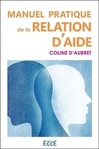 Coline d' Aubret - Manuel pratique de la relation d'aide.