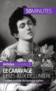 Coline Franceschetto et  50 minutes - Le Caravage et les jeux de lumière - L'enfant terrible du baroque italien.