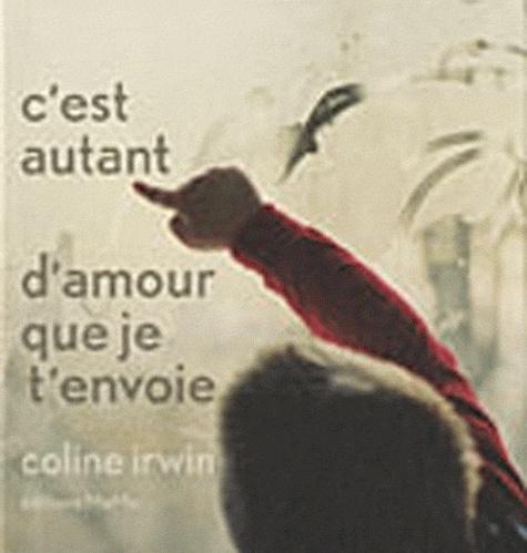 Coline Irwin - C'est autant d'amour que je t'envoie.
