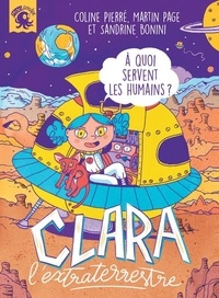 Coline Pierré et Martin Page - Clara l'extraterrestre - A quoi servent les humains ?.