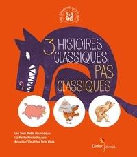 Coline Promeyrat et Pierre Delye - 3 histoires classiques pas classiques - Les trois petits pourceaux, La petite poule rousse, Boucle d'Or et les trois ours.