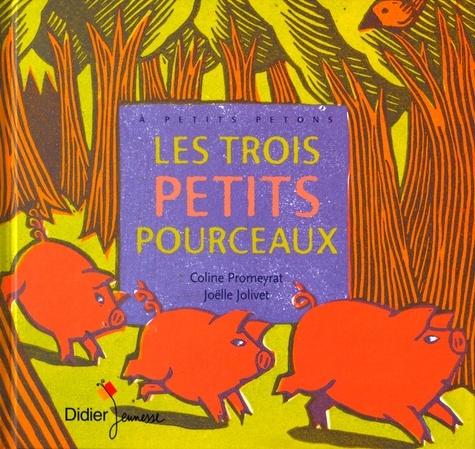 Coline Promeyrat et Joëlle Jolivet - Les trois petits pourceaux.