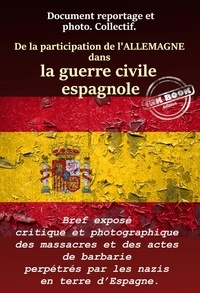 Collecitf et N. Polczynski - De la Participation de l'Allemagne dans la guerre civile espagnole - Bref exposé critique et photographique des massacres et des actes de barbarie perpétrés par les nazis en terre d'Espagne..