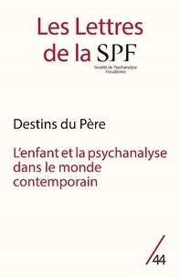 Collectif . - Les Lettres de la SPF n°44 - Destins du père - L'enfant et la psychanalyse dans le monde contemporain.