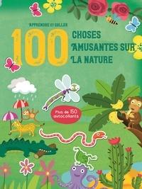 100 choses amusantes sur la nature- Avec plus de 150 autocollants