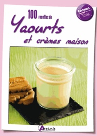 Collectif - 100 recettes de yaourts et crèmes maison.