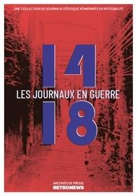 Collectif - 14-18 : les journaux en guerre - Une collection de journaux d'époque réimprimés en intégralité.