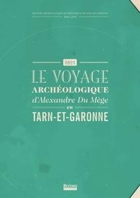 Collectif - 1821, le voyage archéologique d'Alexandre du Mège en Tarn-et-Garonne.