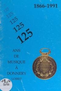 Collectif et Laurent Chaumette - 1866-1991 : 125 ans de musique à Donnery (Loiret).