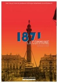 Collectif - 1871, la Commune : une presse de combat - Une collection de journaux d'époque réimprimés en intégralité.