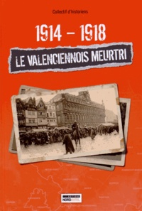 Collectif - 1914-1918 : le Valenciennois meurtri.