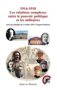 Collectif - 1914-1918 les relations complexes entre le pouvoir politique et militaire.