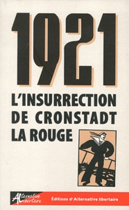 Collectif - 1921, l'insurrection de Cronstadt la rouge - Le pouvoir des soviets libres.