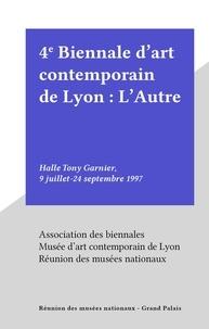 Collectif et Harald Szeemann - 4e Biennale d'art contemporain de Lyon : L'Autre - Halle Tony Garnier, 9 juillet-24 septembre 1997.