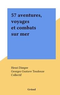 Collectif et Henri Dimpre - 57 aventures, voyages et combats sur mer.