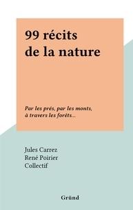 Collectif et Jules Carrez - 99 récits de la nature - Par les prés, par les monts, à travers les forêts....