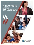 Collectif - A teachers' guide to Talis 2013 : teaching and learning international survey.