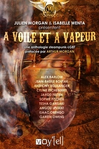 Collectif et  Isabelle Wenta - A voile et à vapeur - Une anthologie steampunk-LGBT.