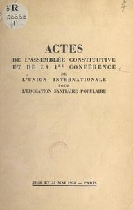 Collectif et Jacques Parisot - Actes de l'Assemblée constitutive et de la 1re conférence de l'Union internationale pour l'éducation sanitaire populaire - Paris, 29-30-31 mai 1951.