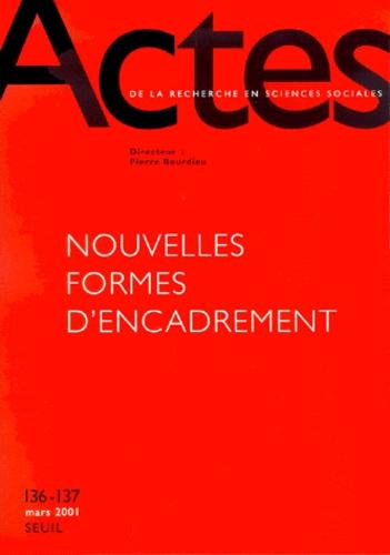 Collectif - Actes de la recherche en sciences sociales N° 136-137 Mars 2001 : Nouvelles formes d'encadrement.