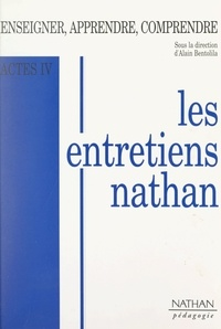 Collectif et Alain Bentolila - Actes IV : enseigner, apprendre, comprendre - Entretiens Nathan des 27 et 28 novembre 1993.