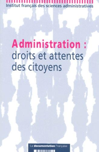 Collectif - Administration - Droits et attentes des citoyens, colloque de l'IFSA des 4 et 5 décembre 199.