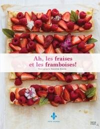 Collectif et Caroline Dostie - Ah, les fraises et les framboises!.