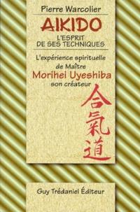 Collectif - Aïkido, l'esprit de ses techniques - L'expérience spirituelle de Maître Morihei Uyeshiba, son créateur.