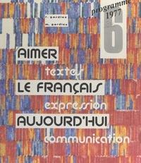 Collectif et Maryse Gardies - Aimer le français aujourd'hui - Programme 1977 pour la classe de 6e.