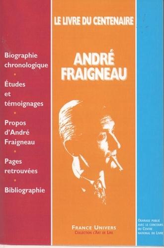 Collectif - André Fraigneau - Le Livre du Centenaire.