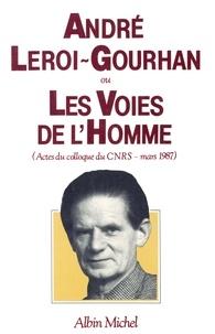 Collectif et  Collectif - André Leroi-Gourhan ou les Voies de l'homme - Actes du colloque du C.N.R.S. en mars 1987.