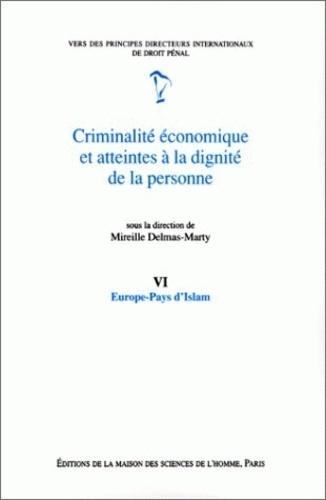 Collectif Angevin de Recherche - Criminalité économique et atteintes à la dignité de la personne Tome 6 - Europe-Pays d'Islam.