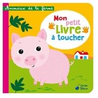 Collectif - Animaux de la ferme - Mon petit livre à toucher.