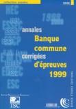 Collectif - Annales 1999 de la banque d'épreuves communes - Sujets et corrigés, HEC, ESSEC, ESCP...
