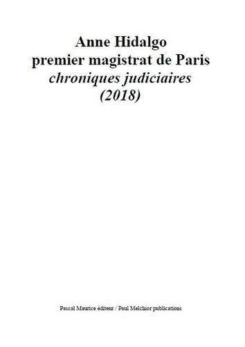 Collectif - Anne Hidalgo premier magistrat de Paris - chroniques judiciaires (2018).