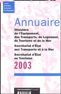 Collectif - Annuaire 2003 Ministère de l'Equipement, des Transports, du Logement, du Tourisme et de la Mer, Secrétariat d'Etat aux Transports et à la Mer, Secrétariat d'Etat au Tourisme.