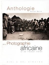 Collectif - Anthologie de la photographie africaine et de l'Océan indien.