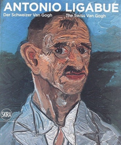 Collectif - Antonio Ligabue - The swiss Van Gogh.